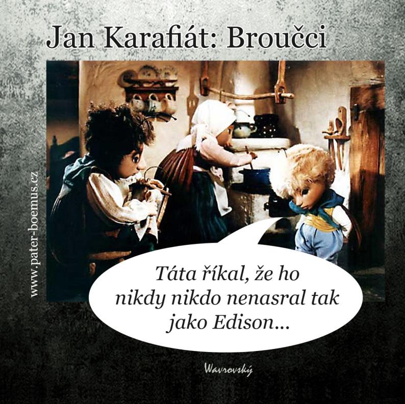 Pater Boemus, humoristický vzdělávací magazín, Wavrovský, Společnost bratranců Veverkových, Jan Karafiát Broučci, Edison